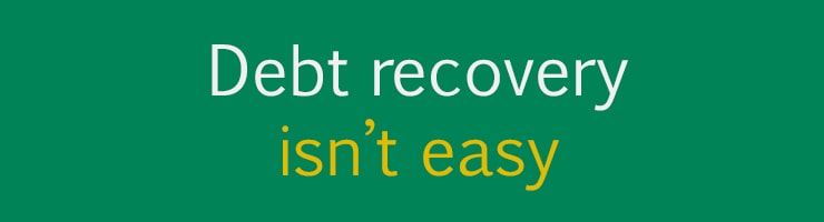 Debt recovery reality 1 - Debt recovery isn't easy