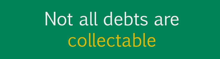 Debt recovery reality 4 - Not all debts are collectable