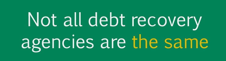 Debt recovery reality 6 - Not all debt recovery agencies are the same